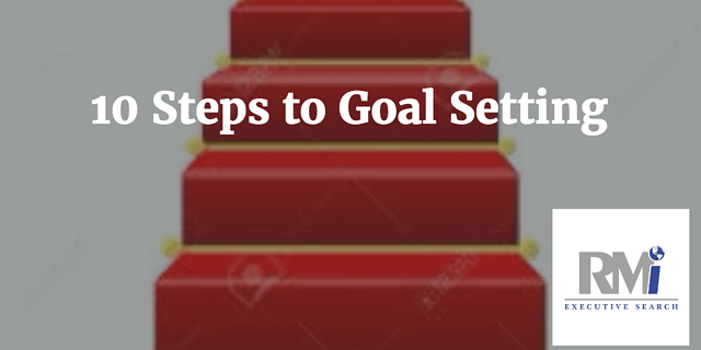 10 Steps to Goal Setting | RMi Executive Search