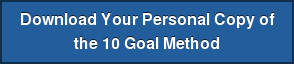 Download Your Personal Copy of the 10 Goal Method
