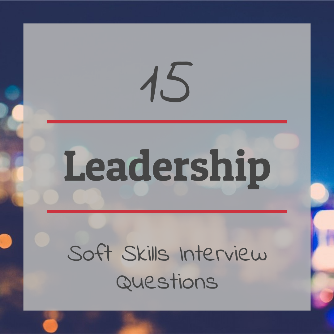 15 critical soft skills interview questions for identifying leadership 15 interview questions for leadership rmi executive search